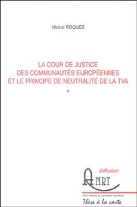 Michel Roques - La cour de justice des communautés européennes et le principe de neutralité de la TVA.