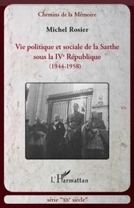 Michel Rosier - Vie politique et sociale de la Sarthe sous la IVe République (1944-1958).