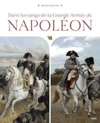 Michel Roucaud - Dans les rangs de la Grande Armée de Napoléon.