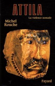 Michel Rouche - Attila - La violence nomade.