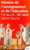 Michel Rouche - Histoire de l'enseignement et de l'éducation en France - Tome 1 : Des origines à la Renaissance.