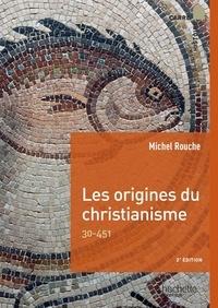 Michel Rouche - Les origines du christianisme - 30-451.