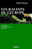 Michel Rouche - Les racines de l'Europe - Les sociétés du haut Moyen Âge (568-888).