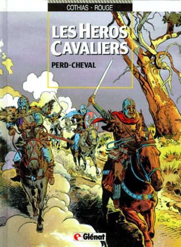 Michel Rougé et Patrick Cothias - Les héros cavaliers Tome 1 : Perd-Cheval.