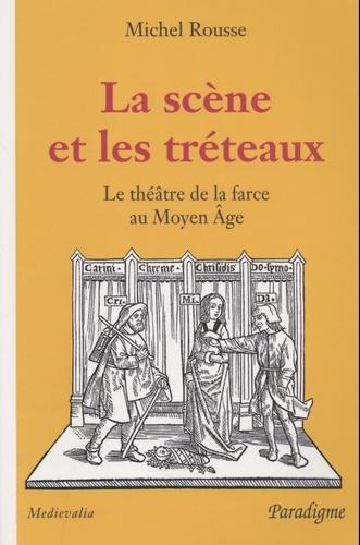 La scène et les tréteaux. Le théâtre de la farce au Moyen Age