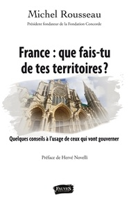 Michel Rousseau - France : que fais-tu de tes territoires ? - Quelques conseils à l'usage de ceux qui vont gouverner.
