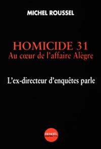 Michel Roussel - Homicide 31 - Au coeur de l'affaire Alègre.