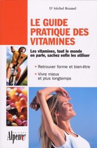 Michel Roussel - Le guide pratique des vitamines.