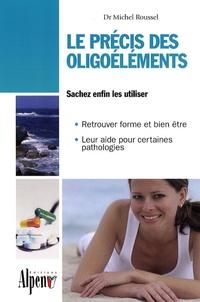 Michel Roussel - Le précis des oligoéléments - Les minéraux et oligoéléments essentiels à notre santé.