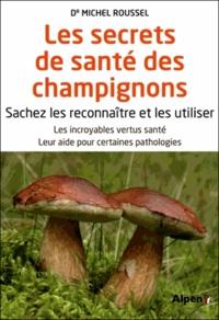 Michel Roussel - Les secrets de santé des champignons.