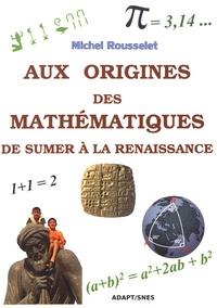Michel Rousselet - Aux origines des mathématiques - De Sumer à la Renaissance.