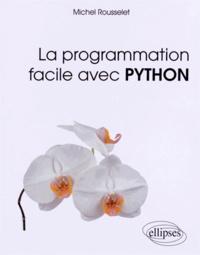 Michel Rousselet - La programmation facile avec Python.