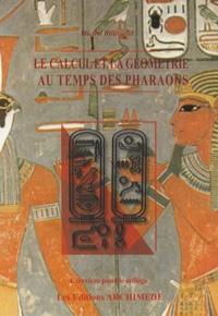 Michel Rousselet - Le calcul et la géométrie au temps des Pharaons - Exercices pour le collège.