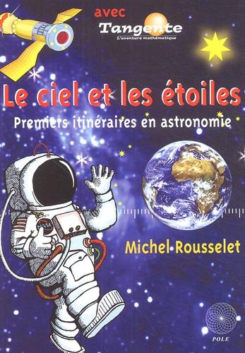 Michel Rousselet - Le ciel et les étoiles - Premiers itinéraires en astronomie.