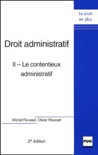 Michel Rousset et Olivier Rousset - Droit administratif - Tome 2, Le contentieux administratif.