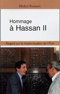 Michel Rousset - Hommage à Hassan II - Regard sur la modernisation de l'Etat.