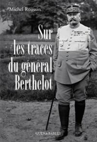 Michel Roussin - Sur les traces du général Berthelot.
