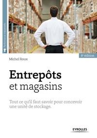 Michel Roux - Entrepôts et magasins - Tout ce qu'il faut savoir pour concevoir une unité de stockage.