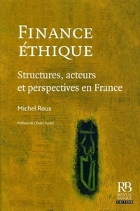 Michel Roux - Finance éthique - Structures, acteurs et perspectives en France.