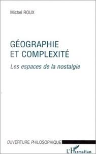 Michel Roux - Géographie et complexité - Les espaces de la nostalgie.