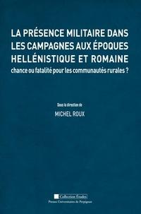 Michel Roux - La présence militaire dans les campagnes aux époques hellénistique et romaine - Chance ou fatalité pour les communautés rurales ?.