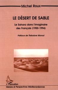 Michel Roux - Le désert de sable - Le Sahara dans l'imaginaire des Français (1900-1994).