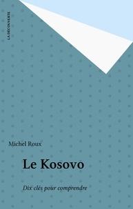 Michel Roux - LE KOSOVO. - Dix clés pour comprendre.