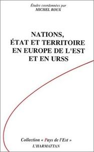 Michel Roux - Nations, etat et territoire en europe de l'est et en urss.