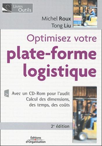 Michel Roux et Tong Liu - Optimisez votre plate-forme logistique. 1 Cédérom
