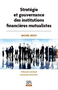Michel Roux - Stratégie et gouvernance des institutions financières mutualistes.