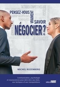 Michel Rozenberg - Pensez-vous vraiment savoir négocier ? - Communication, psychologie et neurosciences pour faire face aux biais, aux tactiques et aux manipulations.