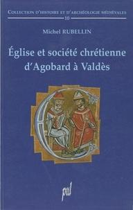 Michel Rubellin - Eglise et société chrétienne d'Agobard à Valdès.