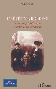 Michel Rubin - L'effet madeleine - petits croquis d'epoque autour de mots yiddish.