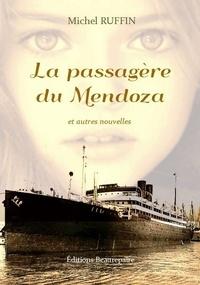 Michel Ruffin - La passagère du Mendoza - Et autres nouvelles.