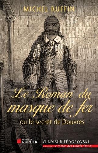 Michel Ruffin - Le roman du masque de fer - Ou le secret de Douvres.