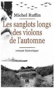 Michel Ruffin - Les sanglots longs des violons de l'automne.