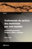 Michel Ruimi - Traitements de surface des matériaux par voie humide - Dysfonctionnements : origines, effets et solutions.