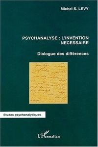 Michel-S Levy - Psychanalyse : l'invention nécessaire - Dialogue des différences.