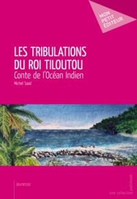 Michel Saad - Les Tribulations du roi Tiloutou - Conte de l'Océan Indien.