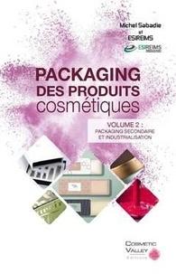 Michel Sabadie et  ESIREIMS - Packaging des produits cosmétiques - Volume 2, Packaging secondaire et industrialisation.