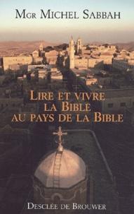 Michel Sabbah - Lire et vivre la Bible au pays de la Bible.