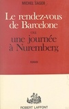 Michel Sager - Le rendez-vous de Barcelone - Ou Une journée à Nuremberg.