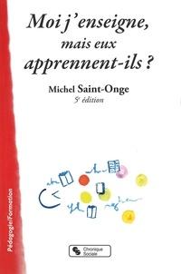 Michel Saint-Onge - Moi j'enseigne, mais eux apprennent-ils ?.