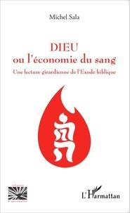 Michel Sala - Dieu ou l'économie du sang - Une lecture girardienne de l'Exode biblique.
