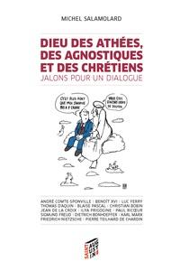 Michel Salamolard - Dieu des athées, des agnostiques et des chrétiens - Jalons pour un dialogue.
