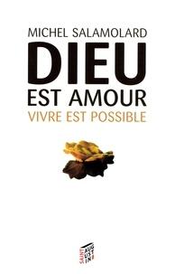 Michel Salamolard - Dieu est amour, vivre est possible - L'expérience chrétienne de la vie.