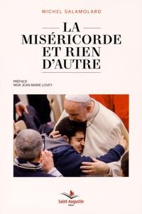 Michel Salamolard - La miséricorde et rien d'autre - Vivre à fond l'Année sainte et plus encore.