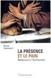 Michel Salamolard - La présence et le pain - Redécouvrir l'Eucharistie.