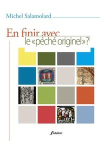 """Michel Salamolard - Pour en finir avec le """"péché originel"""" ? - Exploration théologique et pastorale."""