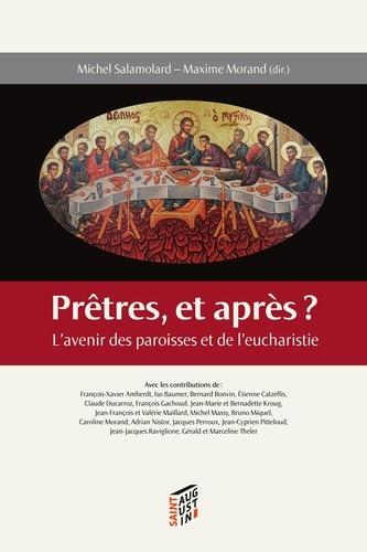 Michel Salamolard et Maxime Morand - Prêtres, et après ? - L'avenir des paroisses et de l'eucharistie.